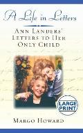 A Life in Letters: Ann Landers' Letters to Her Only Child (Large Print)