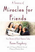 Treasury of Miracles for Friends True Stories of Gods Presence Today