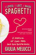 I Loved, I Lost, I Made Spaghetti: A Memoir of Good Food and Bad Boyfriends Cover