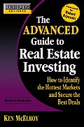 Advanced Guide to Real Estate Investing How to Identify the Hottest Markets & Secure the Best Deals