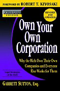 Own Your Own Corporation Why the Rich Own Their Own Companies & Everyone Else Works for Them