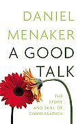 A Good Talk: The Story and Skill of Conversation Cover