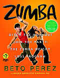 Zumba: Ditch the Workout, Join the Party! the Zumba Weight Loss Program [With DVD] Cover