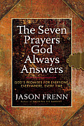 The Seven Prayers God Always Answers: God's Promises for Everyone, Everywhere, Every Time Cover