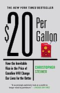 $20 Per Gallon How the Inevitable Rise in the Price of Gasoline Will Change Our Lives for the Better