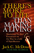 Theres More to Life Than Making a Living Mastering Six Key Essentials on the Way to a Life of Significance