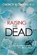 Raising the Dead A Doctor Encounters the Supernatural