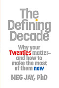 The Defining Decade: Why Your Twenties Matter--And How to Make the Most of Them Now Cover