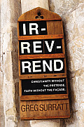 Ir-rev-rend: Christianity Without the Pretense. Faith Without the Facade.