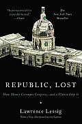 Republic Lost How Money Corrupts Congress & a Plan to Stop It