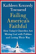 Failing Americas Faithful How Todays Churches Are Mixing God with Politics & Losing Their Way