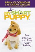 My Smart Puppy: Fun, Effective, and Easy Puppy Training with DVD
