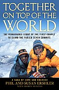 Together on Top of the World The Remarkable Story of the First Couple to Climb the Fabled Seven Summits