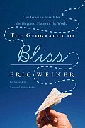 The Geography of Bliss: One Grump's Search for the Happiest Places in the World Cover