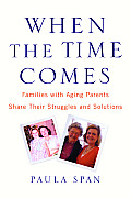 When the Time Comes: Families with Aging Parents Share Their Struggles and Solutions Cover