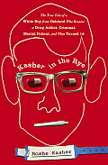 Kasher in the Rye: The True Tale of a White Boy from Oakland Who Became a Drug Addict, Criminal, Mental Patient, and Then Turned 16 Cover