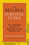 The Bed Bug Survival Guide: The Only Book You Need to Eliminate or Avoid This Pest Now Cover