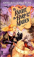 The Knight, The Harp, & The Maiden by Anne Kelleher Bush