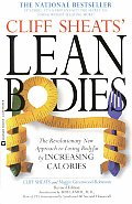 Cliff Sheats' Lean Bodies: The Revolutionary New Approach to Losing Bodyfat by Increasing Calories