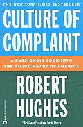 Culture Of Complaint A Passionate Look at the Ailing Heart of America