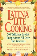 Latina Lite Cooking: 200 Delicious, Lowfat Recipes from All Over the Americas Cover