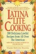 Latina Lite Cooking: 200 Delicious, Lowfat Recipes from All Over the Americas