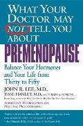 What Your Doctor May Not Tell You about Premenopause Balance Your Hormones & Your Life from Thirty to Fifty