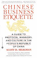 Chinese Business Etiquette A Guide to Protocol Manners & Culture in Thepeoples Republic of China