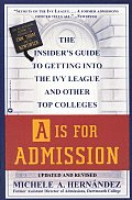 A is for Admission The Insiders Guide to Getting Into the Ivy League & Other Top Colleges