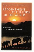 Appointments at the Ends of the World: Memoirs of a Wildlife Veterinarian