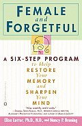 Female and Forgetful: A Six-Step Program to Help Resotre Your Memory and Sharpen Your Mind