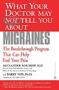 What Your Doctor May Not Tell You about Migraines: The Breakthrough Program That Can Help End Your Pain (What Your Doctor May Not Tell You About...)