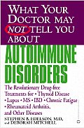 What Your Doctor May Not Tell You about Autoimmune Disorders: The Revolutionary Drug-Free Treatments for Thyroid Disease, Lupus, MS, IBD, Chronic Fati (What Your Doctor May Not Tell You About...)