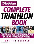 Complete Triathlon Book The Training Diet Health Equipment & Safety Tips You Need to Do Your Best