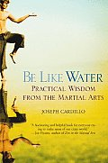 Be Like Water Practical Wisdom from the Martial Arts