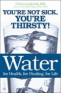 Water For Health for Healing for Life Youre Not Sick Youre Thirsty