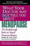 What Your Doctor May Not Tell You about Menopause: The Breakthrough Book on Natural Hormone Balance (What Your Doctor May Not Tell You About...) Cover