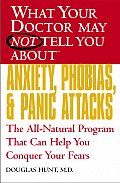 Anxiety, Phobias, and Panic Attacks: The All-Natural Program That Can Help You Conquer Your Fears (What Your Doctor May Not Tell You About...)