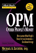 OPM Other Peoples Money How to Attract Other Peoples Money for Your Investments The Ultimate Leverage