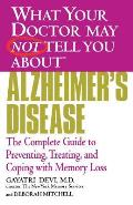 What Your Doctor May Not Tell You about Alzheimer's Disease: The Complete Guide to Preventing, Treating, and Coping with Memory Loss Cover