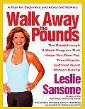 Walk Away the Pounds The Breakthrough 6 Week Program That Helps You Burn Fat Tone Muscle & Feel Great Without Dieting
