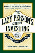 Lazy Persons Guide to Investing A Book for Procrastinators the Financially Challenged & Everyone Who Worries about Dealing with Their Money