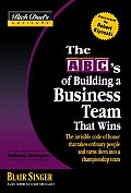 ABCs of Building a Business Team That Wins The Invisible Code of Honor That Takes Ordinary People & Turns Them Into a Championship Team