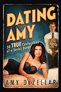 Dating Amy: 50 True Confessions of a Serial Dater
