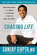 Chasing Life New Discoveries in the Search for Immortality to Help You Age Less Today