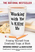 Working with You Is Killing Me Freeing Yourself from Emotional Traps at Work