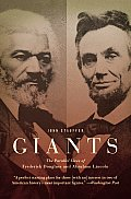 Giants The Parallel Lives of Frederick Douglass & Abraham Lincoln