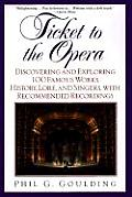 Ticket to the Opera Discovering & Exploring 100 Famous Works History Lore & Singers with Recommended Recordings