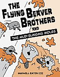 Flying Beaver Brothers #03: The Flying Beaver Brothers and the Mud-Slinging Moles
