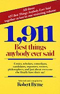 1,911 Best Things Anybody Ever Said: Cynics, Scholars, Comedians, Candidates, Reporters, Writers, Philosophers, and Just about Everyone Else Finally H